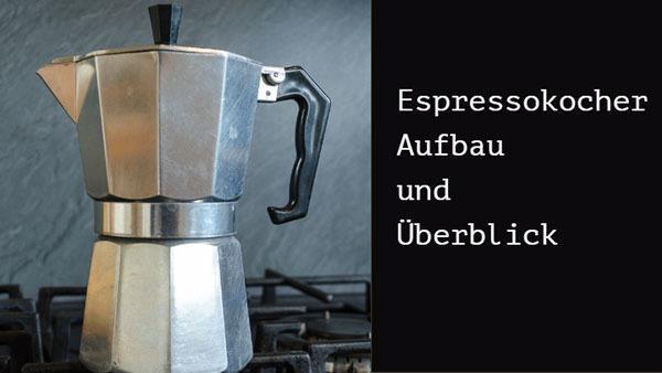 Espressokocher Aufbau und Funktionsweise